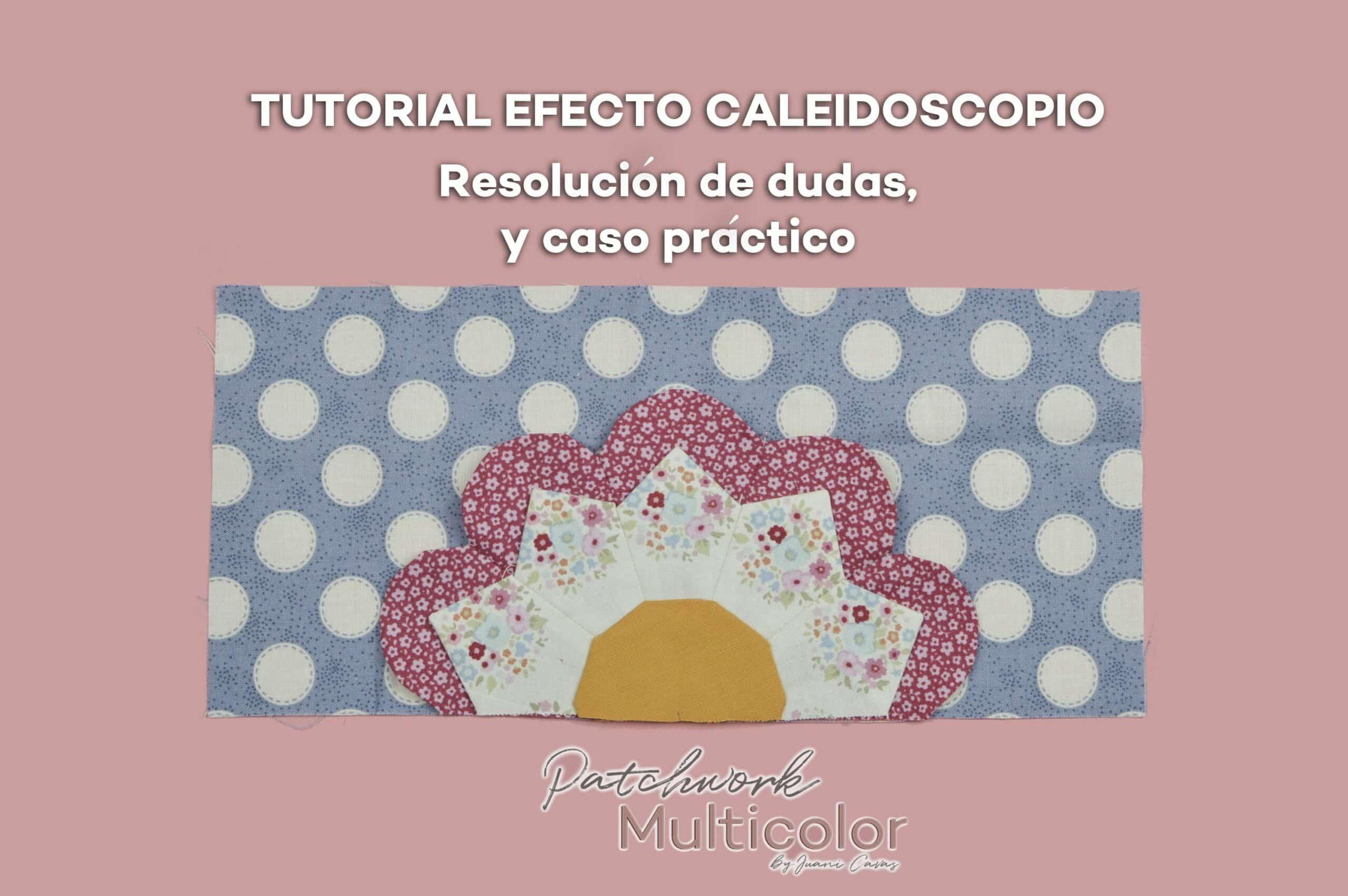 Tutorial Efecto Caleidoscopio en Patchwork resolución de dudas y caso práctico